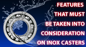 Features That Must Be Taken Into Consıderation on Inox Casters